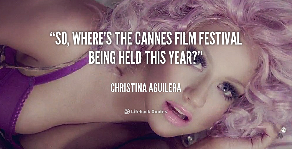 quote-Christina-Aguilera-so-wheres-the-cannes-film-festival-being-8180